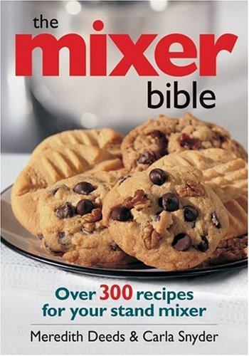 The Mixer Bible: Over 300 Ricipes For Your Stand Mixer