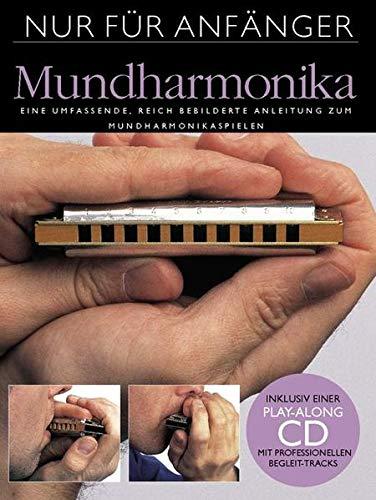 Nur Für Anfänger Mundharmonika Buch+Cd: Lehrmaterial, CD für Mundharmonika (diat./chr.): Eine umfassende, reich bebilderte Anleitung zum Mundharmonikaspielen