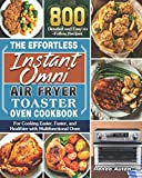 The Effortless Instant Omni Air Fryer Toaster Oven Cookbook: 800 Detailed and Easy-to-Follow Recipes for Cooking Easier, Faster, and Healthier with Multifunctional Oven