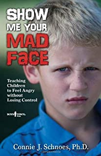 Show Me Your Mad Face: Teaching Children to Feel Angry Without Losing Control