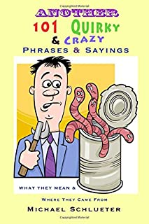Another 101 Quirky & Crazy Phrases & Sayings: What They Mean & Where They Come From