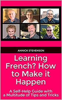 Learning French? How to Make it Happen: A Self-Help Guide with a Multitude of Tips and Tricks by [Annick Stevenson]