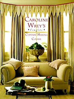 Caroline Wrey's Complete Curtain-Making Course