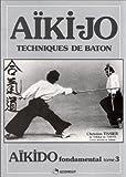 Aïkido fondamental - Tome 3, Techniques de bâton