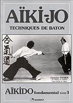 Aïkido fondamental - Tome 3, Techniques de bâton de Christian Tissier