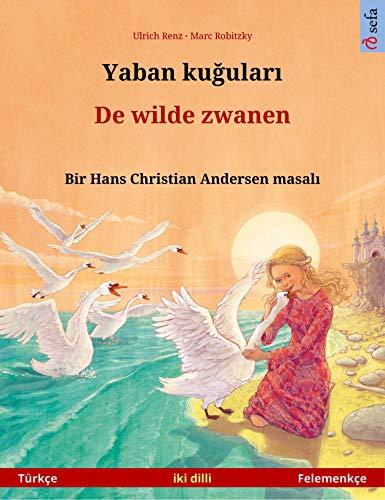 Yaban kuğuları – De wilde zwanen (Türkçe – Felemenkçe): Hans Christian Andersen'in çift lisanlı çocuk kitabı (Sefa Picture Books in two languages) (Dutch Edition)
