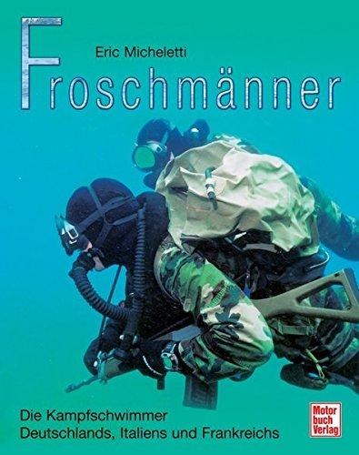 Froschmänner: Die Kampfschwimmer Deutschlands, Italiens und Frankreichs