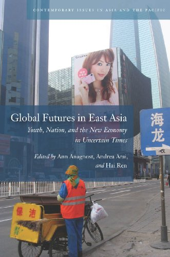 Global Futures in East Asia: Youth, Nation, and the New Economy in Uncertain Times (Contemporary Issues in Asia and the