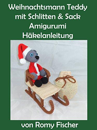 Weihnachtsmann Teddy mit Schlitten & Sack: Amigurumi Häkelanleitung