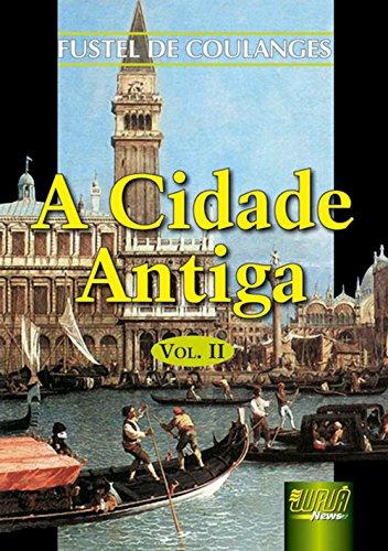 Cidade Antiga, A - Vol. II - Trad.: Nélia Maria Pinheiro Padilha von Tempski-Silka