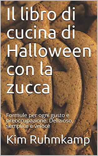 Il libro di cucina di Halloween con la zucca: Formule per ogni gusto e preoccupazione. Delizioso, semplice e veloce