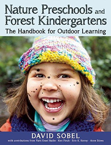 Compare Textbook Prices for Nature Preschools and Forest Kindergartens: The Handbook for Outdoor Learning Illustrated Edition ISBN 9781605544298 by Sobel, David,Bailie, Patti,Finch, Ken,Kenny, Erin,Stires, Ann