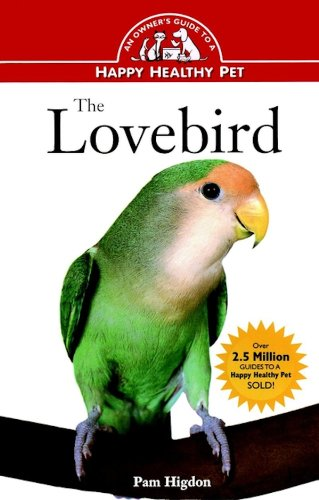 The Lovebird: An Owner's Guide to a Happy Healthy Pet (English Edition)