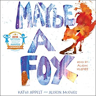 Maybe a Fox                   By:                                                                                                                                 Kathi Appelt,                                                                                        Alison McGhee                               Narrated by:                                                                                                                                 Alison McGhee                      Length: 3 hrs and 54 mins     58 ratings     Overall 4.5