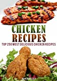 Chicken Recipes: TOP 250 MOST DELICIOUS CHICKEN RECIPES