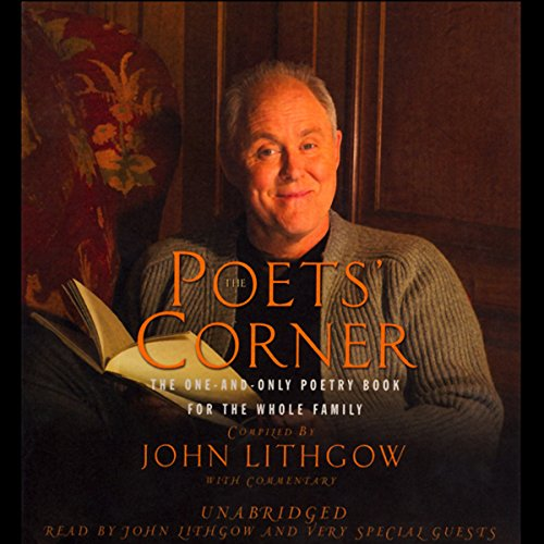 The Poets' Corner     The One-and-Only Poetry Book for the Whole Family              By:                                                                                                                                 John Lithgow                               Narrated by:                                                                                                                                 Morgan Freeman,                                                                                        Susan Sarandon,                                                                                        Helen Mirren,                   and others                 Length: 6 hrs and 31 mins     723 ratings     Overall 4.6