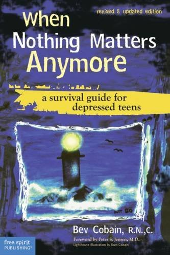 When Nothing Matters Anymore: A Survival Guide for Depressed Teens (English Edition)