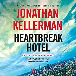 Heartbreak Hotel     An Alex Delaware Novel              By:                                                                                                                                 Jonathan Kellerman                               Narrated by:                                                                                                                                 John Rubinstein                      Length: 11 hrs and 51 mins     1,362 ratings     Overall 4.3