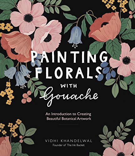 Compare Textbook Prices for Painting Florals with Gouache: An Introduction to Creating Beautiful Botanical Artwork  ISBN 9781645671282 by Khandelwal, Vidhi
