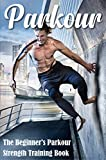 Parkour: The Beginner's Parkour Strength Training Book: Parkour For Beginners (English Edition)