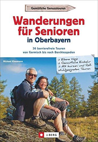 Leichte Wanderungen Oberbayern: Die Schönsten Wanderungen für Senioren in Oberbayern. Ein Wanderführer mit leichten Wanderwegen und Spaziergängen in den Bayerischen Alpen und Hausbergen für Senioren.