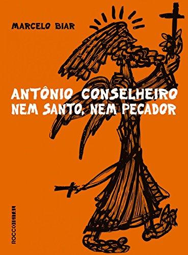 Antonio Conselheiro: Nem santo, nem pecador