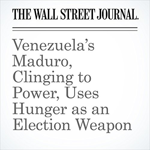 Venezuela's Maduro, Clinging to Power, Uses Hunger as an Election Weapon copertina