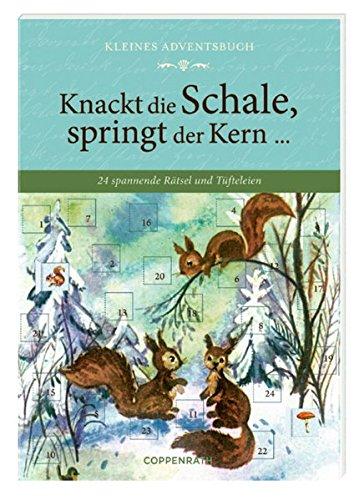 Kleines Adventsbuch - Knackt die Schale, springt der Kern ...: 24 spannende Rätsel und Tüfteleien