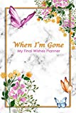When I'm Gone: My Final Wishes Planner   A Simple Organizer to Provide Everything Your Loved Ones Need to Know After You're Gone