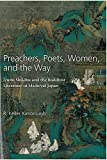 Preachers, Poets, Women, and the Way: Izumi Shikibu and the Buddhist Literature of Medieval Japan (Michigan Monograph Series in Japanese Studies)