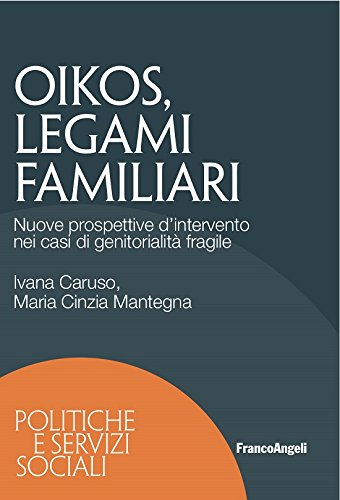 Oikos legami familiari. Nuove prospettive d'intervento nei casi di genitorialità fragile (Italian Edition)