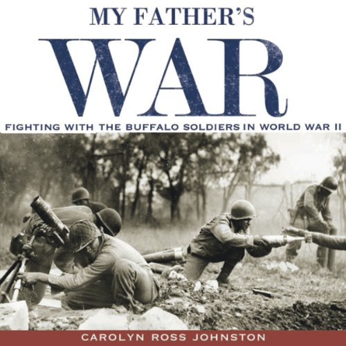 My Father's War: Fighting with the Buffalo Soldiers in World War II audiobook cover art
