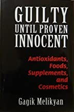 GUILTY UNTIL PROVEN INNOCENT: Antioxidants, Foods, Supplements, and Cosmetics