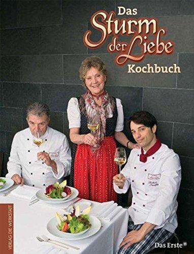 Das Sturm der Liebe Kochbuch: Gerichte und Geschichten