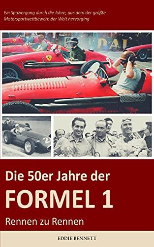 DIE 50ER JAHRE DER FORMEL 1 RENNEN ZU RENNEN: Ein Spaziergang durch die Jahre, in denen der größte Motorsportwettbewerb der Welt