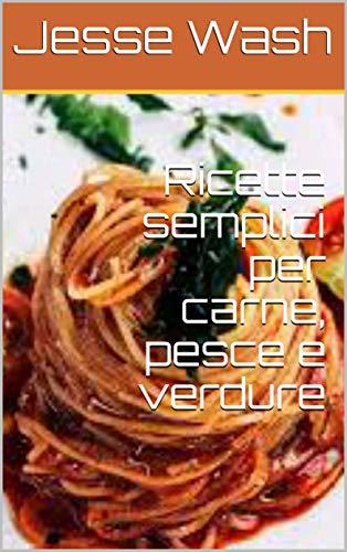 Ricette semplici per carne, pesce e verdure