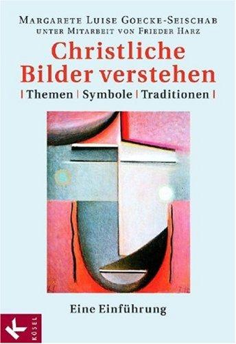 Christliche Bilder verstehen: Themen - Symbole - Traditionen. Eine Einführung
