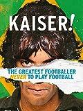 Kaiser! The Greatest Footballer Never to Play Football