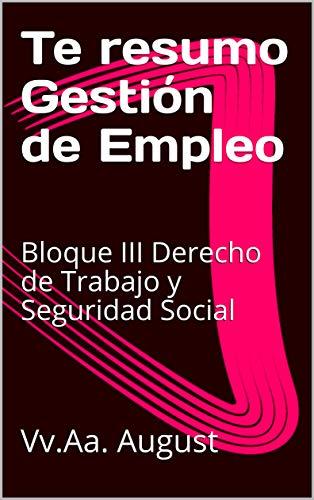 Te resumo Gestión de Empleo : Bloque III Derecho de Trabajo y Seguridad Social