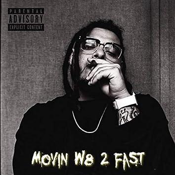 Movin' W8 2 Fast