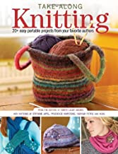 Take-Along Knitting: 20+ Easy Portable Projects from Your Favorite Authors