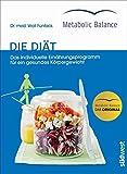Metabolic Balance - Die Diät (Neuausgabe): Das individuelle Ernährungsprogramm für ein gesundes Körpergewicht