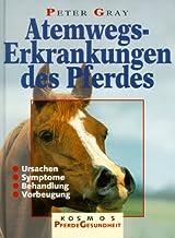 Atemwegserkrankungen des Pferdes. Ursachen, Symptome, Behandlung, Vorbeugung.