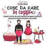 Cose da Fare in Coppia: libro di attività per adulti con giochi esilaranti, barzellette, curiosità divertenti sull'amore e molto altro!