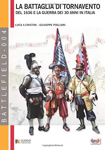 La battaglia di Tornavento: Del 1636 e la guerra dei 30 anni in Italia