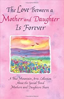 The Love Between a Mother and Daughter Is Forever: A Blue Mountain Arts Collection About the Special Bond Mothers and Daughters Share (Forever Series)