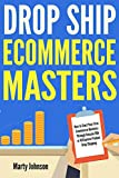 Drop Ship Ecommerce Masters: How to Start Your First Ecommerce Business Through Amazon FBA  or AliExpress Product Drop Shipping (English Edition)