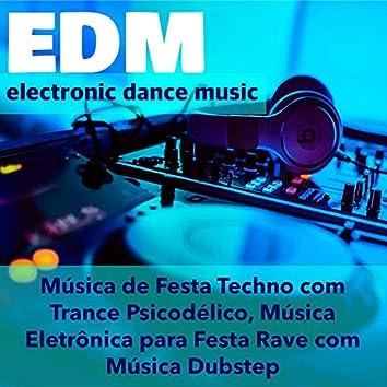 Top EDM - Electonic Dance Music Playlist: Música de Festa Techno com Trance Psicodélico, Música Eletrônica para Festa Rave com Música Dubstep