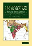A Bibliography of Indian Geology: Being a List of Books and Papers, Relating to the Geology of British India and Adjoining Countries, Published ... Library Collection - Earth Science)
