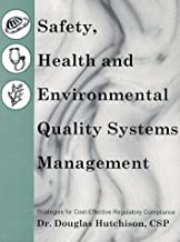 Safety Health and Environmental Quality Systems Management: Strategies for Cost-Effective Regulatory Compliance